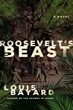 Bayard, Louis: Roosevelt's Beast: A Novel