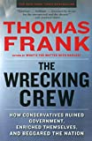 Frank, Thomas: The Wrecking Crew: How Conservatives Ruined Government, Enriched Themselves, and Beggared the Nation