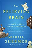 Shermer, Michael: The Believing Brain: From Ghosts and Gods to Politics and Conspiracies---How We Construct Beliefs and Reinforce Them as Truths