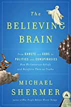 The Believing Brain: From Ghosts and Gods to…