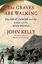 The Graves Are Walking: The Great Famine and…