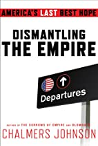 Dismantling the Empire: America's Last Best…