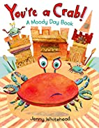 You're a Crab!: A Moody Day Book by…
