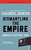 Johnson, Chalmers: Dismantling the Empire: America's Last Best Hope (American Empire Project)