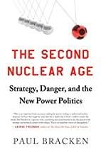 The Second Nuclear Age: Strategy, Danger,…