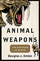 Animal Weapons: The Evolution of Battle by…