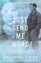 Just Send Me Word: A True Story of Love and…