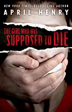 The Girl Who Was Supposed to Die by April…