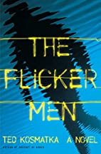 The Flicker Men by Ted Kosmatka