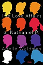 The Love Affairs of Nathaniel P.: A Novel by…