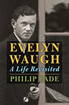 Evelyn Waugh: A Life Revisited by Philip…