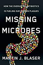 Missing Microbes: How the Overuse of…