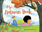 My Autumn Book by Wong Herbert Yee