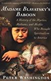 Washington, Peter: Madame Blavatsky&#39;s Baboon : A History of the Mystics, Mediums, and Misfits Who Brought Spiritualism to America