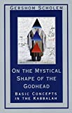 Gershom Scholem: On the Mystical Shape of the Godhead: Basic Concepts in the Kabbalah (Mysticism & Kabbalah)