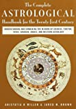 Miller, Anistatia R.: The Complete Astrological Handbook for the 21st Century : Understanding and Combining the Wisdom of Chinese, Tibetan, Vedic, Arabian, Judaic, and Western Astrology