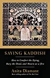 Diamant, Anita: Saying Kaddish: How to Comfort the Dying, Bury the Dead, and Mourn As a Jew