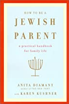 How to Be a Jewish Parent: A Practical…