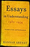 Arendt, Hannah: Essays In Understanding, 1930-1954: Formation, Exile, And Totalitarianism