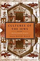 Cultures of the Jews, Volume 1:…