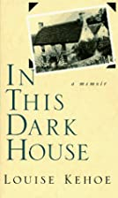 In This Dark House: A Memoir by Louise Kehoe