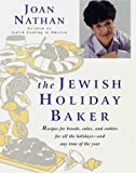 Nathan, Joan: The Jewish Holiday Baker : Recipes for Breads, Cakes, and Cookies for All the Holidays and Any Time of the Year