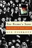 Sue Fishkoff: The Rebbe's Army: Inside the World of Chabad-Lubavitch