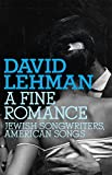 Lehman, David: A Fine Romance: Jewish Songwriters, American Songs (Jewish Encounters)