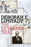 Lipstadt, Deborah E.: The Eichmann Trial (Jewish Encounters)