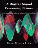 Steiglitz, Ken: A Dsp Primer: With Applications to Digital Audio and Computer Music