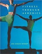 Fitness Through Aerobics by Jan Galen Bishop
