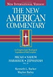 Barker, Ken: Micah, Nahum, Habakkuh, Zephaniah: An Exegetical and Theological Exposition of Holy Scripture (New American Commentary)