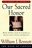 Bennett, William J.: Our Sacred Honor: Words of Advice from the Founders in Stories, Letters, Poems, and Speeches