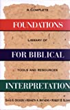 Dockery, David S.: Foundations for Biblical Interpretation: A Complete Library of Tools and Resources