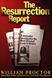Proctor, William: The Resurrection Report: A Journalist Investigates the Most Debated Event in History