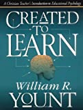 Yount, William R.: Created to Learn: A Christian Teacher's Introduction to Educational Psychology