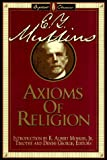 Mullins, Edgar Young: The Axioms of Religion