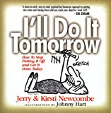 Newcombe, Jerry: I'll Do It Tomorrow: How to Stop Putting It Off and Get It Done Today