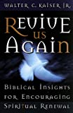 Kaiser, Walter C.: Revive Us Again: Biblical Insights for Encouraging Spiritual Renewal