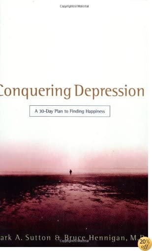 TConquering Depression: A 30-Day Plan to Finding Happiness