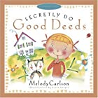 Secretly Do Good Deeds (Carlson, Melody.…