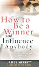 How to Be a Winner and Influence Anybody:…