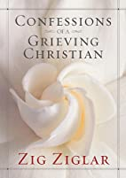 Confessions of a Grieving Christian by Zig…