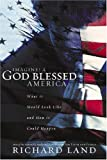 Land, Richard: Imagine! A God-Blessed America: How It Could Happen and What It Would Look Like