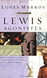 Markos, Louis: Lewis Agonistes: How C.S. Lewis Can Train Us to Wrestle With the Modern and Postmodern World
