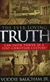 Baucham, Voddie Jr.: The Ever-Loving Truth: Can Faith Thrive in a Post-Christian Culture?