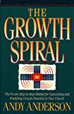 Anderson, Andy: The Growth Spiral: The Proven Step-By-Step Method for Calculating and Predicting Growth Potential in Your Church