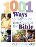 Reimer, Kathie: 1001 Ways to Introduce Your Child to the Bible