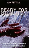 Nettles, Tom: Ready for Reformation?: Bringing Authentic Reform to Southern Baptist Churches