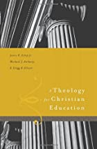 A Theology for Christian Education by James…